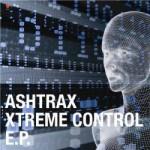 Ashtrax — Xtreme Control EP — 2007