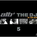 Качайте новую компиляцию от ATB — The DJ 5. In the mix (2010)